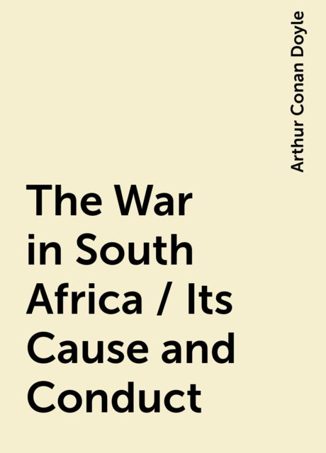 The War in South Africa / Its Cause and Conduct, Arthur Conan Doyle