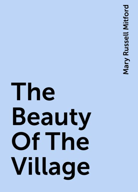 The Beauty Of The Village, Mary Russell Mitford