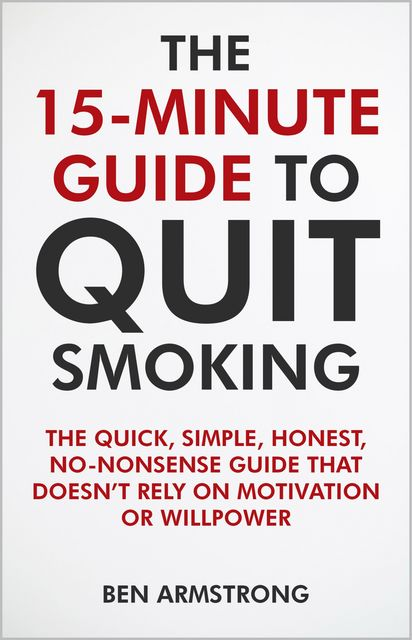 The 15-Minute Guide to Quit Smoking, Ben Armstrong