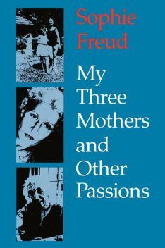 My Three Mothers and Other Passions, Sophie Freud