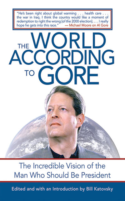 The World According to Gore, Edited by, Introduced by Bill Katovsky