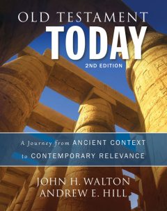 Old Testament Today, 2nd Edition, John H. Walton, Andrew E. Hill