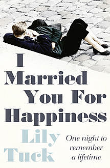 I Married You For Happiness, Lily Tuck
