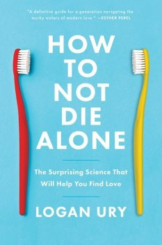 How to Not Die Alone, Logan Ury