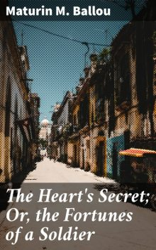 The Heart's Secret; Or, the Fortunes of a Soldier, Maturin Murray Ballou
