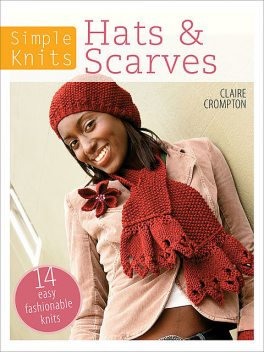 Simple Knits – Hats & Scarves, Clare Crompton