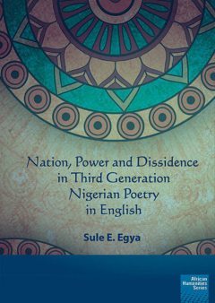 Nation, power and dissidence in third generation Nigerian poetry in English, Sule E. Egya