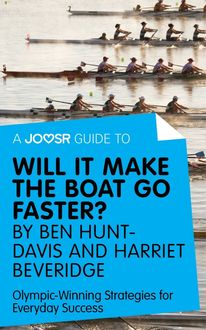 A Joosr Guide to… Will It Make the Boat Go Faster? by Ben Hunt-Davis and Harriet Beveridge, Joosr