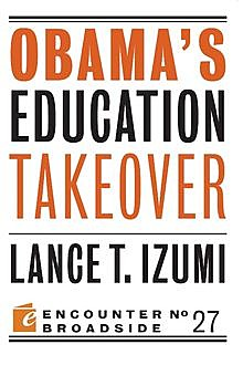 Obama's Education Takeover, Lance T Izumi