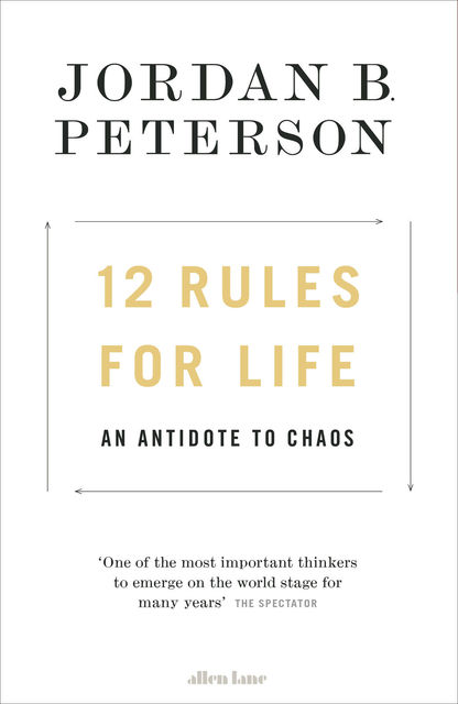 12 Rules for Life: An Antidote to Chaos, Jordan B. Peterson
