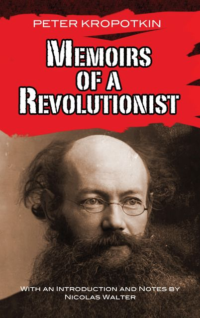 Memoirs of a Revolutionist, Peter Kropotkin