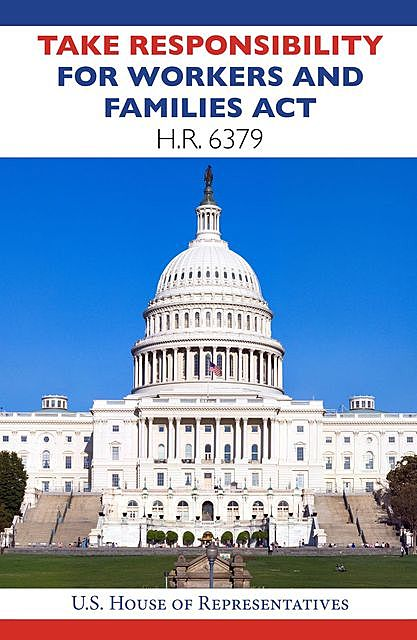 Take Responsibility for Workers and Families Act HR6379, House Representatives