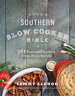 The Southern Slow Cooker Bible, Tammy Algood
