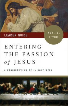 Entering the Passion of Jesus Leader Guide, Amy-Jill Levine