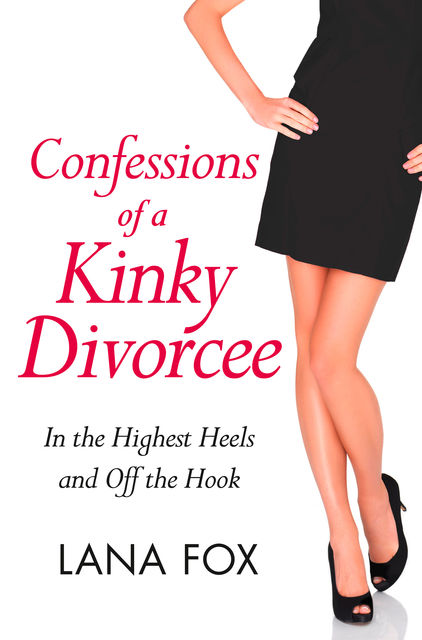 Confessions of a Kinky Divorcee (A Secret Diary Series), Lana Fox