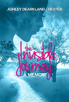 The Invisible Journey, Ashley DeArkland-Hester