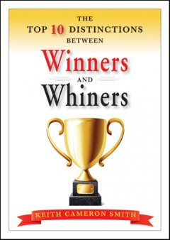 The Top 10 Distinctions Between Winners and Whiners, Keith Cameron Smith