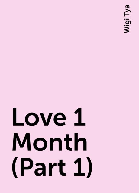 Love 1 Month (Part 1), Wigi Tya