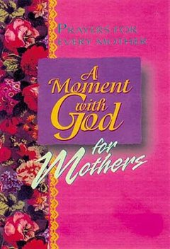 A Moment with God for Mothers, Margaret Anne Huffman