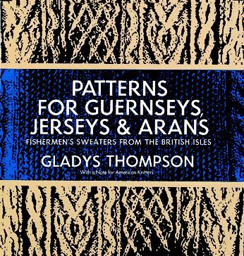 Patterns for Guernseys, Jerseys & Arans, Gladys Thompson