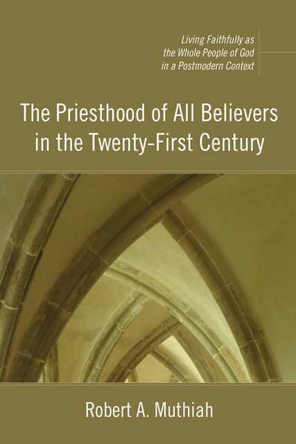 The Priesthood of All Believers in the Twenty-First Century, Robert A. Muthiah