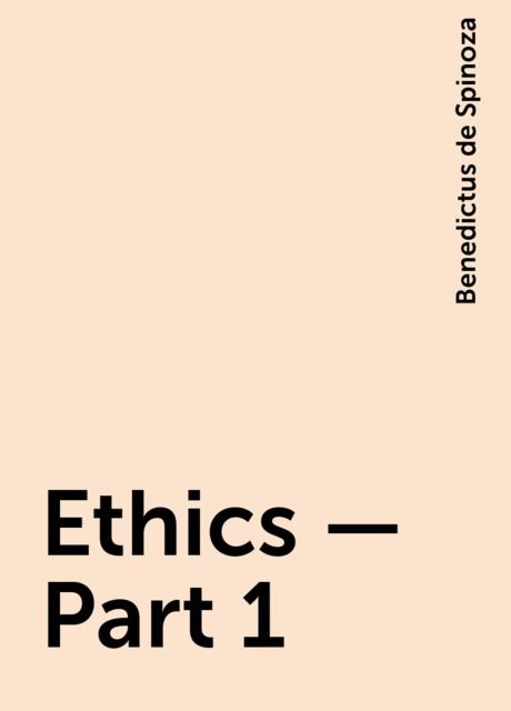 Ethics — Part 1, Benedictus de Spinoza