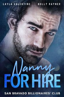 Nanny For Hire – A Steamy Single-Dad Billionaire Romance (San Bravado Billionaires' Club Book 2), Holly Rayner, Layla Valentine