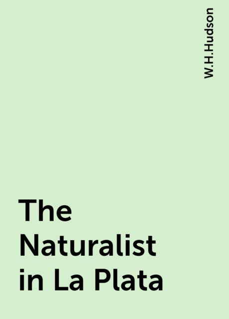 The Naturalist in La Plata, W.H.Hudson
