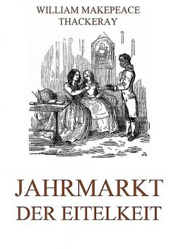 Jahrmarkt der Eitelkeit, William Makepeace Thackeray