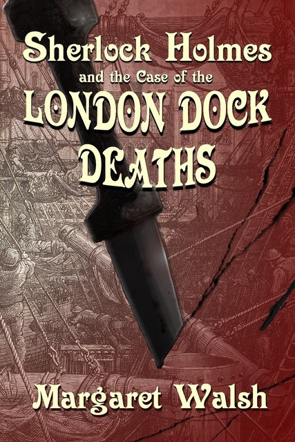 Sherlock Holmes and the Case of the London Dock Deaths, Margaret Walsh