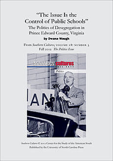 """The Issue Is the Control of Public Schools"""": The Politics of Desegregation in Prince Edward County, Virginia, Dwana Waugh"""