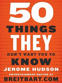 50 Things They Don't Want You to Know, Jerome Hudson