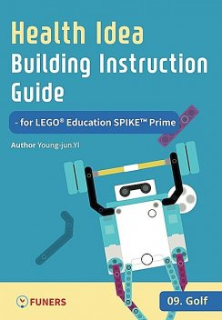 Health Idea Building Instruction Guide for LEGO® Education SPIKE™ Prime 13 Horse Rider, Young-jun Yi