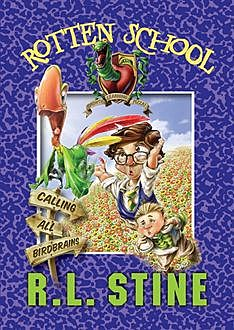 Rotten School #15: Calling All Birdbrains, R.L.Stine