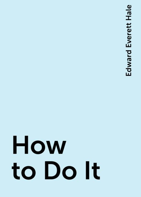 How to Do It, Edward Everett Hale