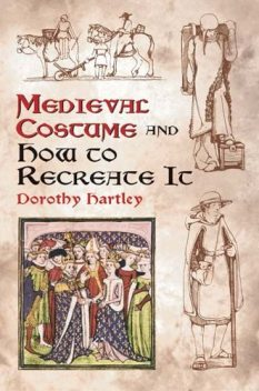 Medieval Costume and How to Recreate It, Dorothy Hartley