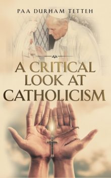 A Critical Look At Catholicism, Paa Durham Tetteh