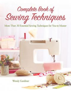 Complete Book of Sewing Techniques, Wendy Gardiner