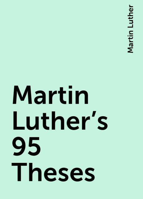 Martin Luther's 95 Theses, Martin Luther
