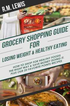 Grocery Shopping Guide for Losing Weight & Healthy Eating, R.M. Lewis