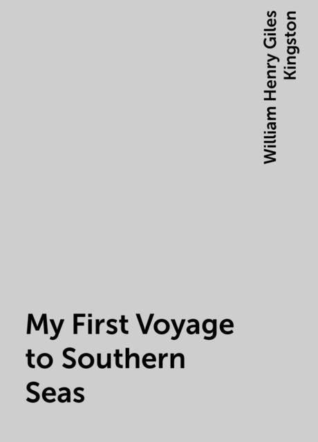 My First Voyage to Southern Seas, William Henry Giles Kingston