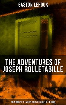 The Adventures of Joseph Rouletabille: The Mystery of the Yellow Room & The Secret of the Night, Gaston Leroux