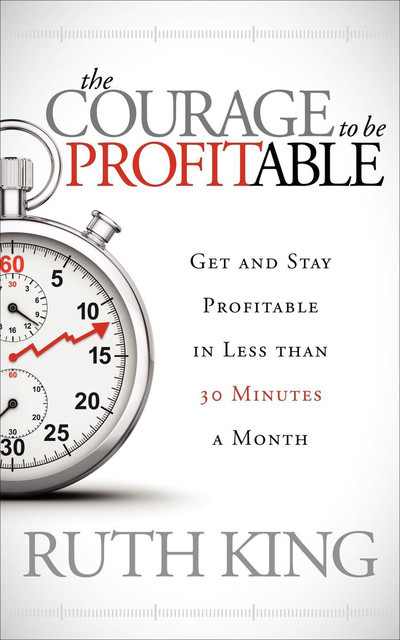 The Courage to be Profitable, Ruth King