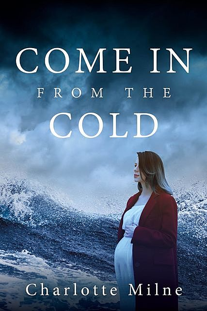 COME IN FROM THE COLD, Charlotte Milne