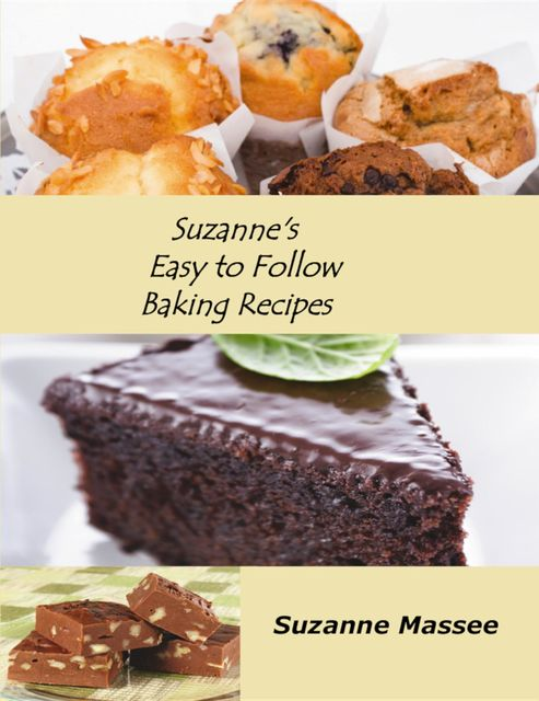 Suzanne's Easy to Follow Baking Recipes, Suzanne K Massee