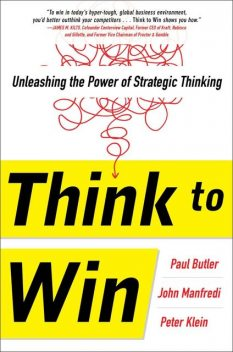 Think to Win: Unleashing the Power of Strategic Thinking, Paul Butler