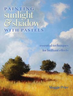 Painting Sunlight and Shadow with Pastels, Maggie Price