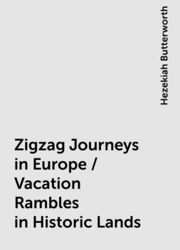 Zigzag Journeys in Europe / Vacation Rambles in Historic Lands, Hezekiah Butterworth