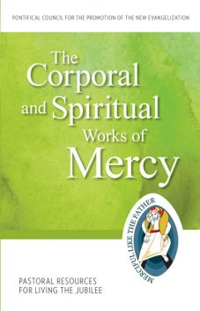 The Corporal and Spiritual Works of Mercy, Pontifical Council for the Promotion of the New Evangelization
