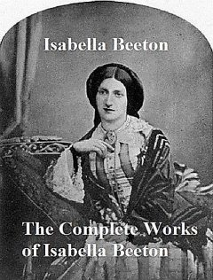 The Complete Works of Isabella Beeton, Isabella Beeton